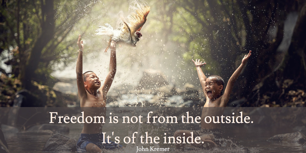 Freedom comes from the inside