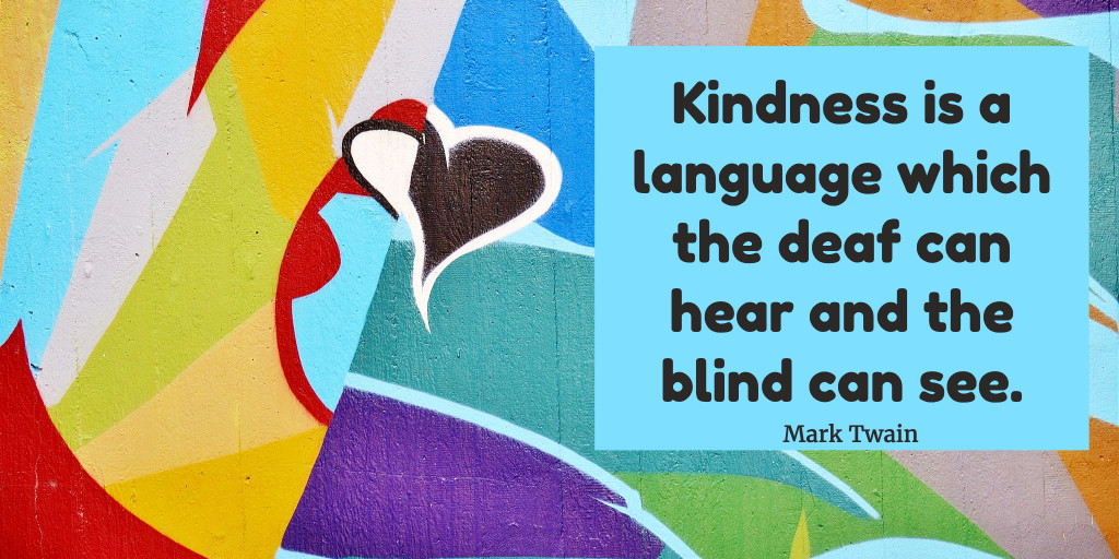 Kindness is a language for the deaf and blind