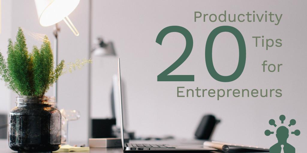 20 productivity tips for entrepreneurs