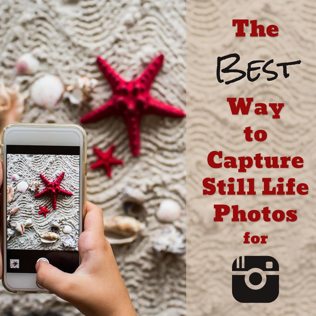 Best way to capture still life photos