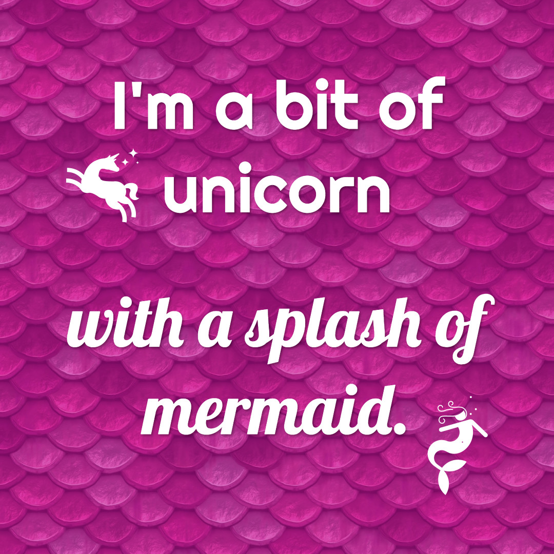 Unicorn with a splash of mermaid