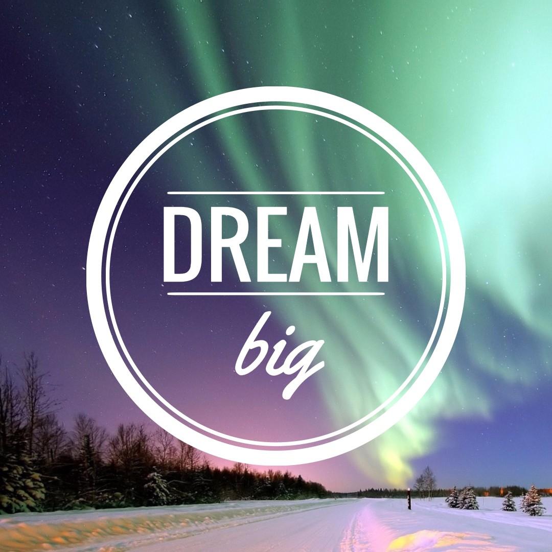 Keep on dreaming big