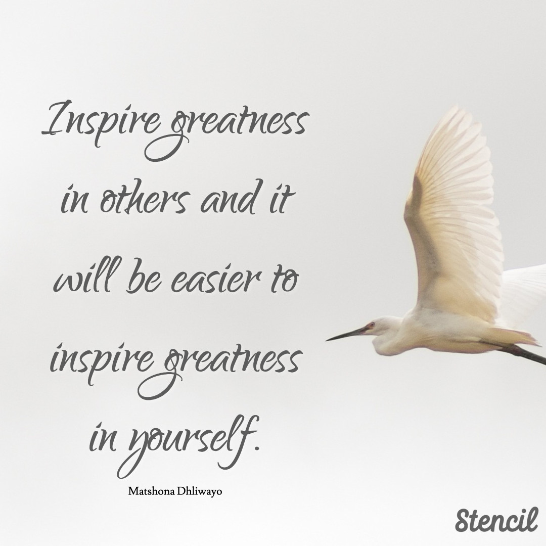 Inspire greatness in others
