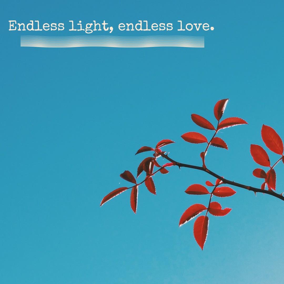 Endless light, endless love