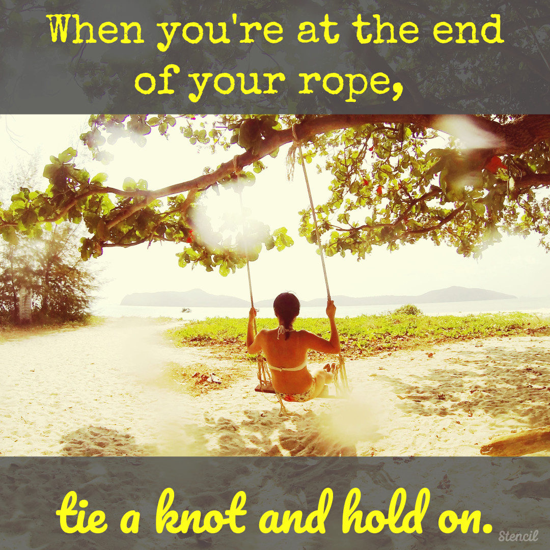 Tie a knot and hold on