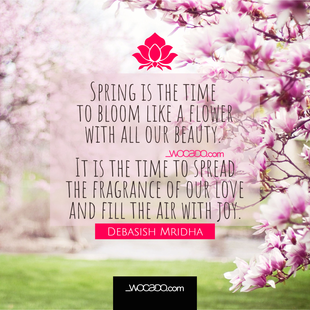 Spring Is The Time To Bloom Like A Flower by WOCADO