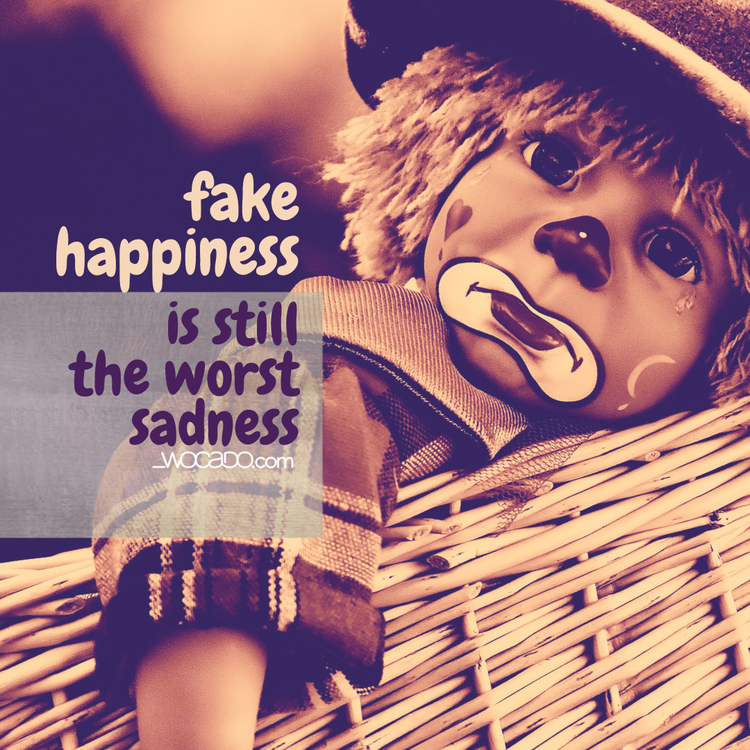 Fake Happiness Is Still The Worst Sadness