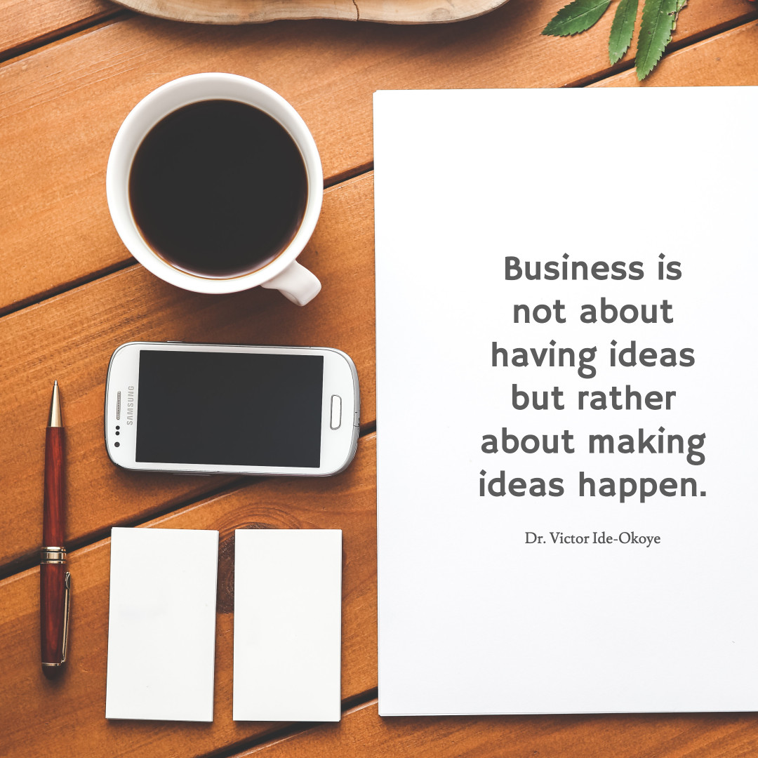 Business is about making ideas happen