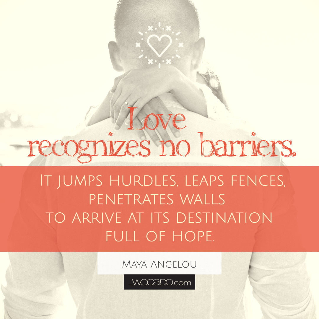 Love Recognizes No Barriers - Maya Angelou Quote by WOCADO