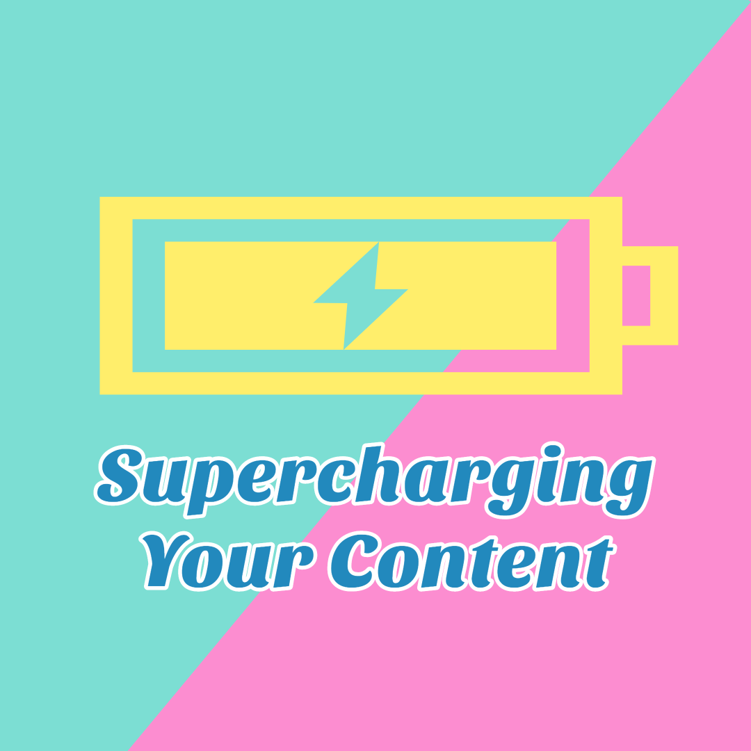 Supercharging your content
