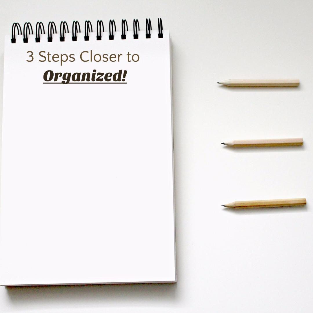 3 steps closer to organized