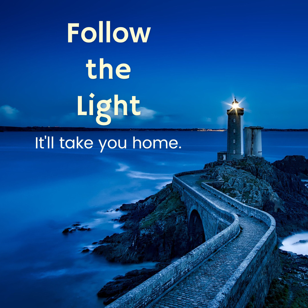 Follow the light - it will take you home