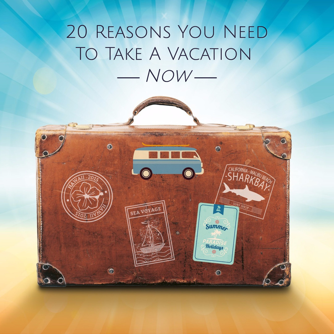 20 reasons you need a vacation