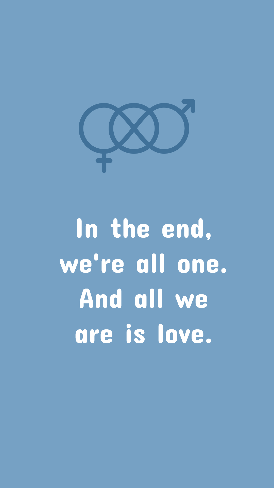 In the end we're all one.  And all we are is love. - Gender Equality Quote