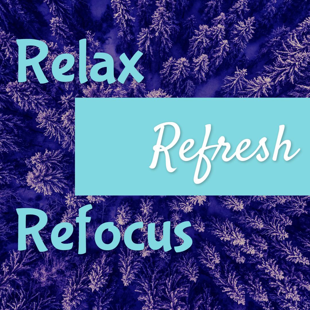 Relax refresh refocus