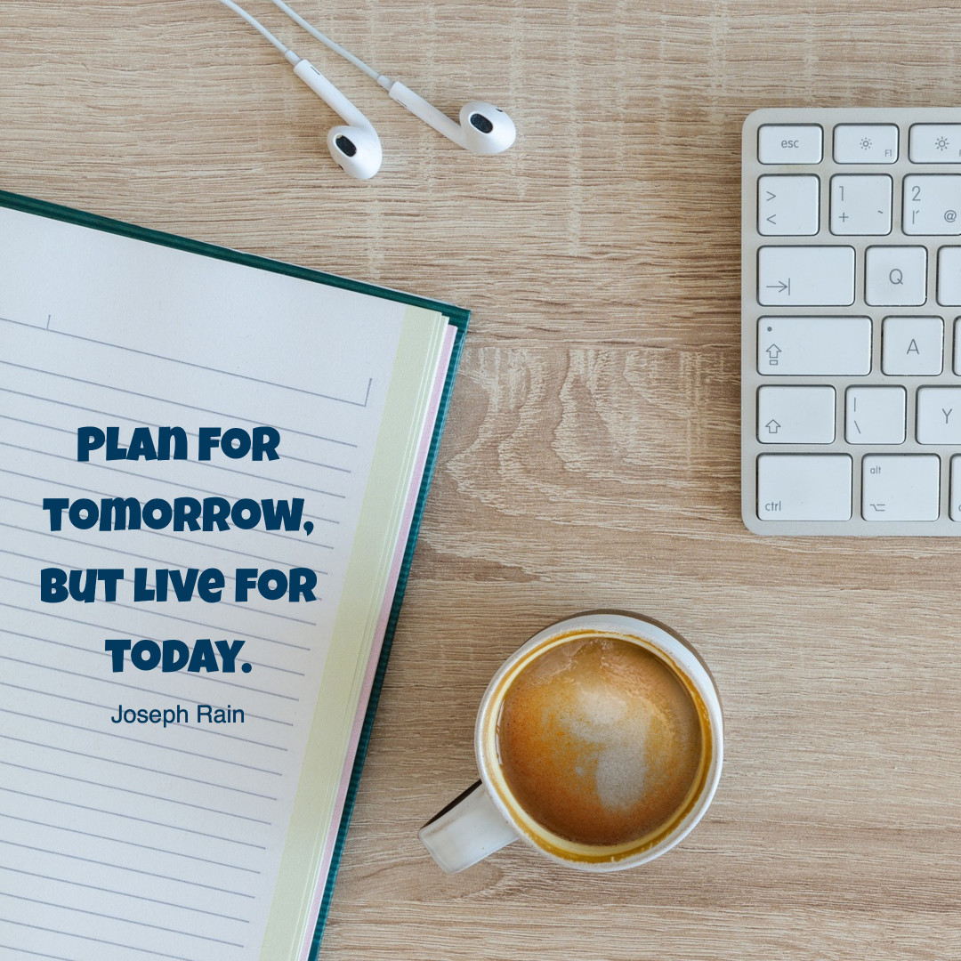Plan for tomorrow - Live for today
