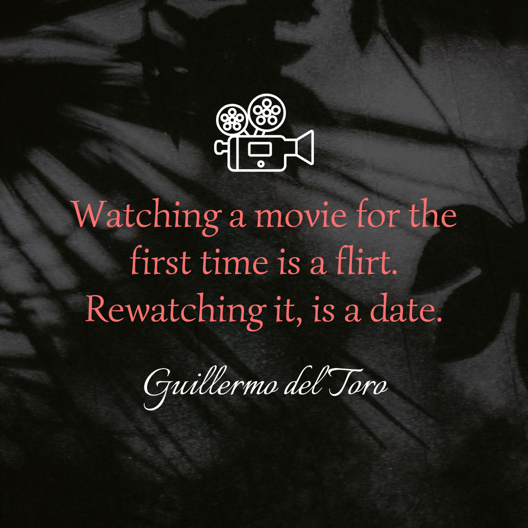 Watching a movie for the first time is a flirt, rewatching it, is a date
