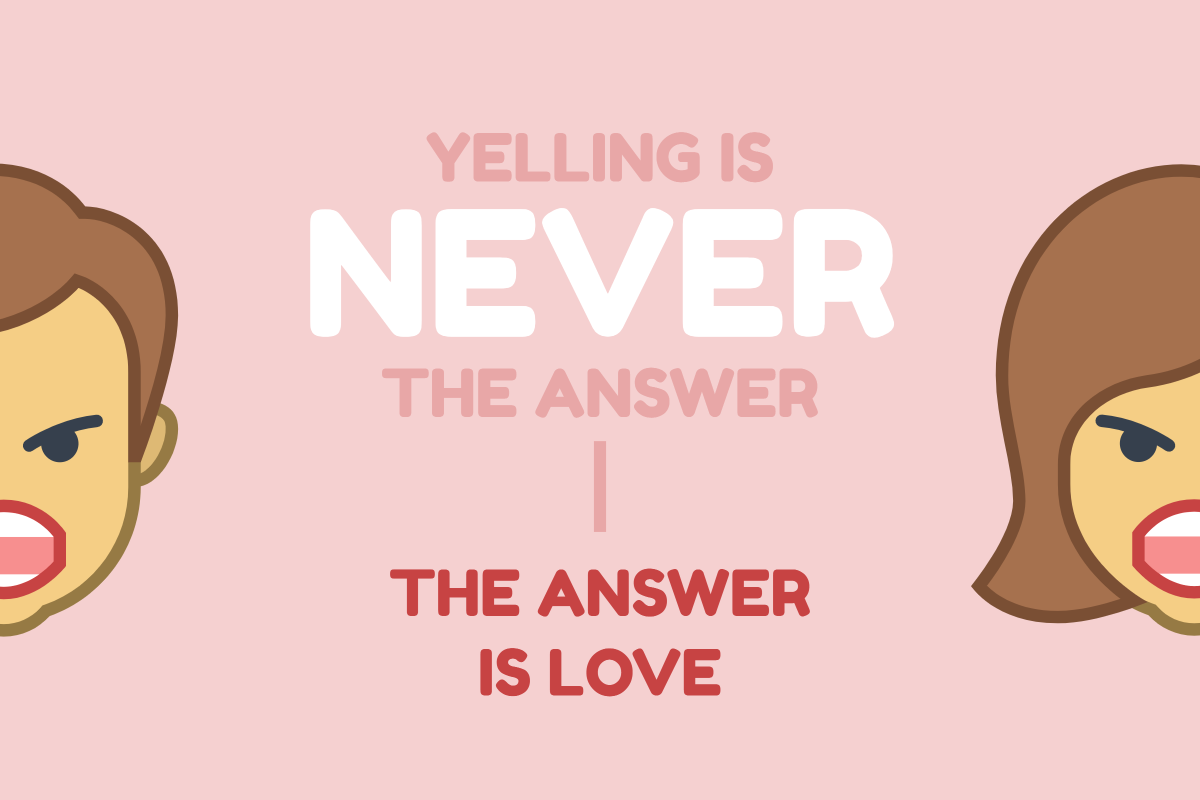 Yelling is never the answer