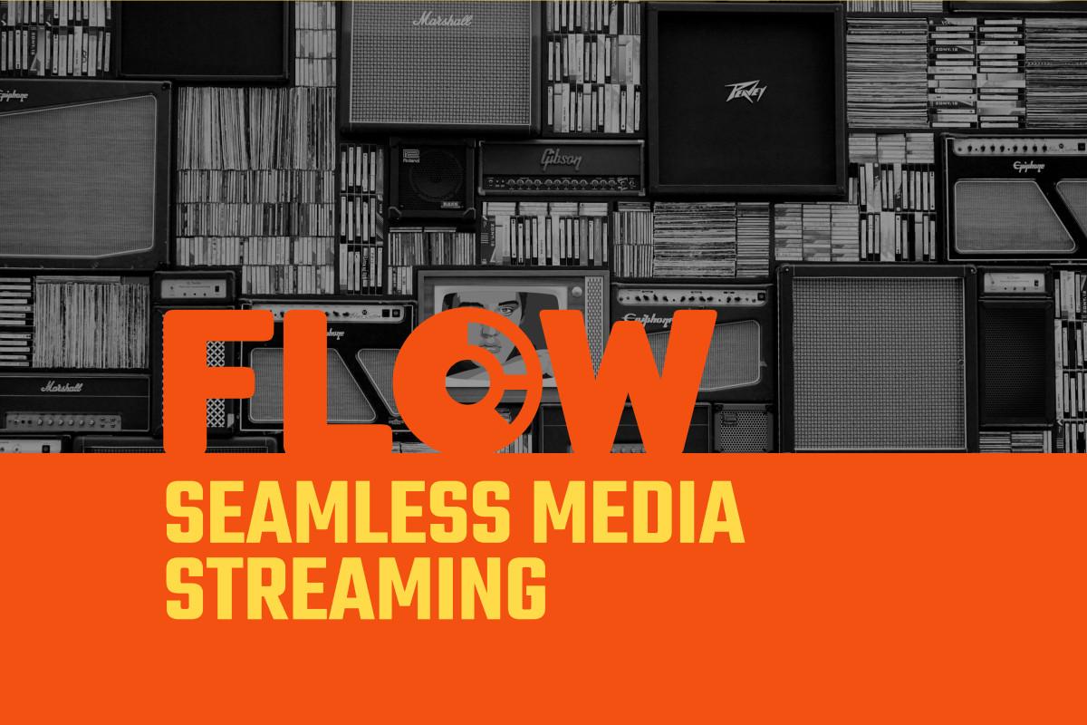 Flow - Seamless media streaming
