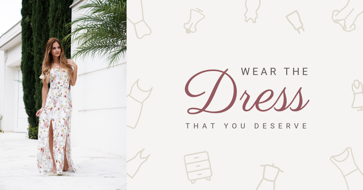 Wear the dress that you deserve