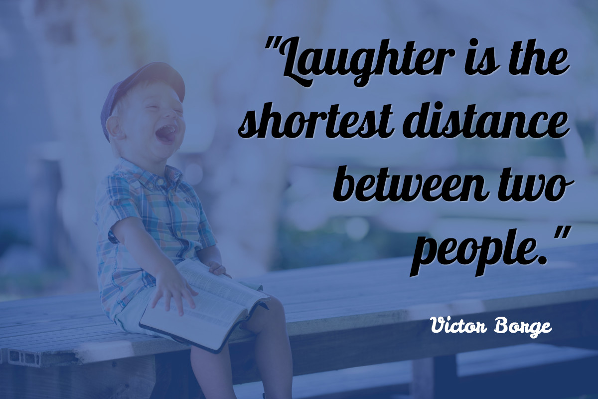 Laughter is the shortest distance between people