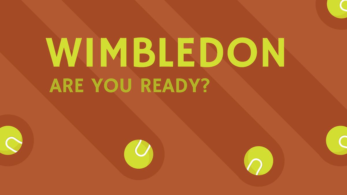 Wimbledon - Are you ready