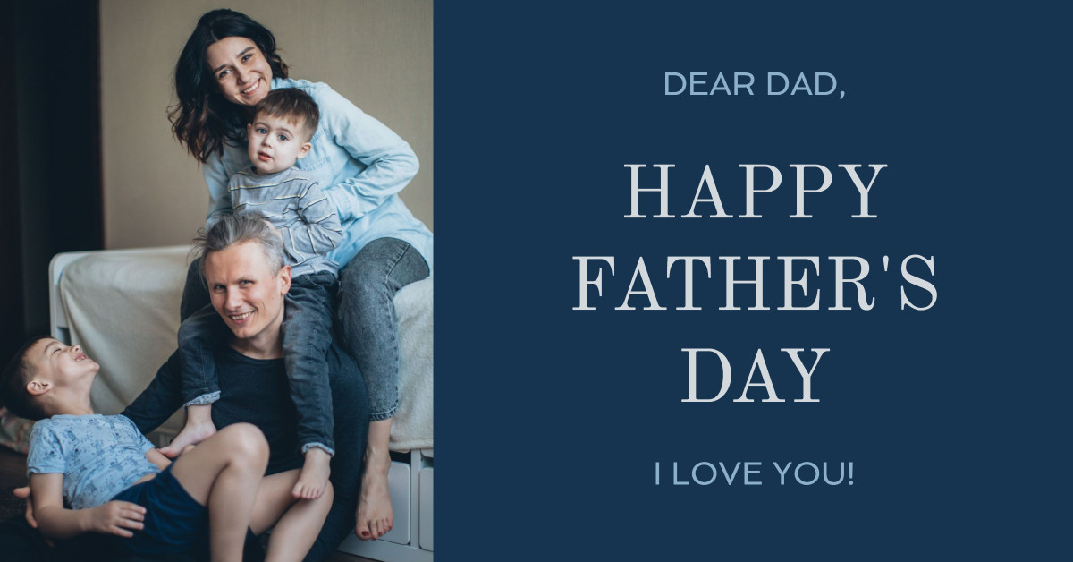 Dear Dad: Happy Father's Day. I love you!