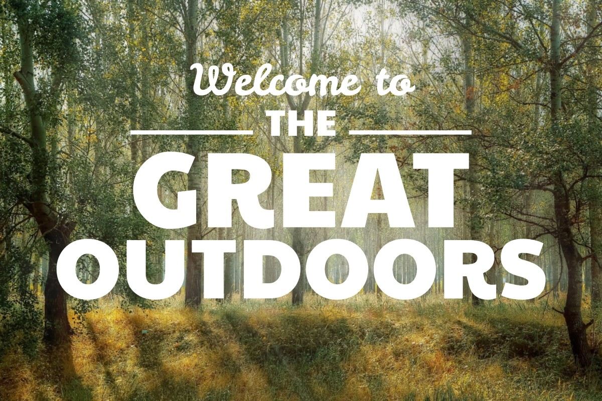 Welcome to the great outdoors