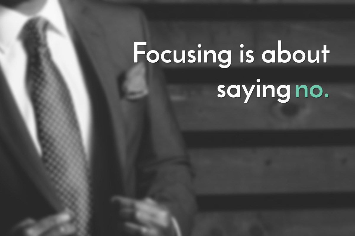 Focusing is about saying no