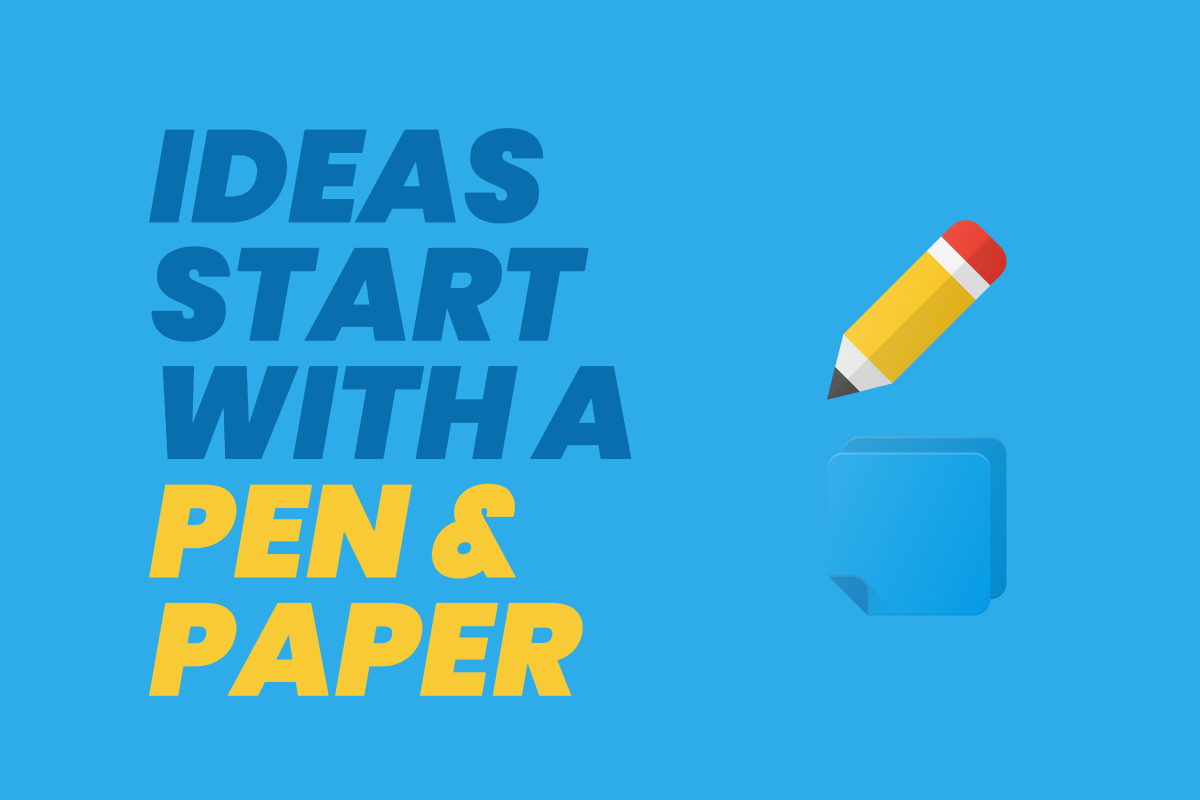 Ideas start with a pen & paper