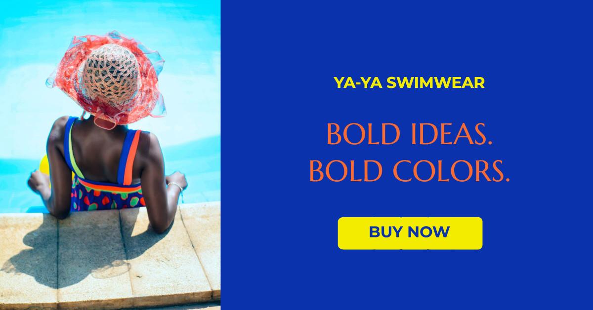 Bold ideas. Bold colors. Ya-ya swimwear.