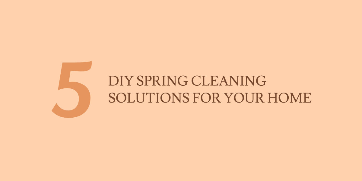 5 DIY Spring cleaning solutions for your home