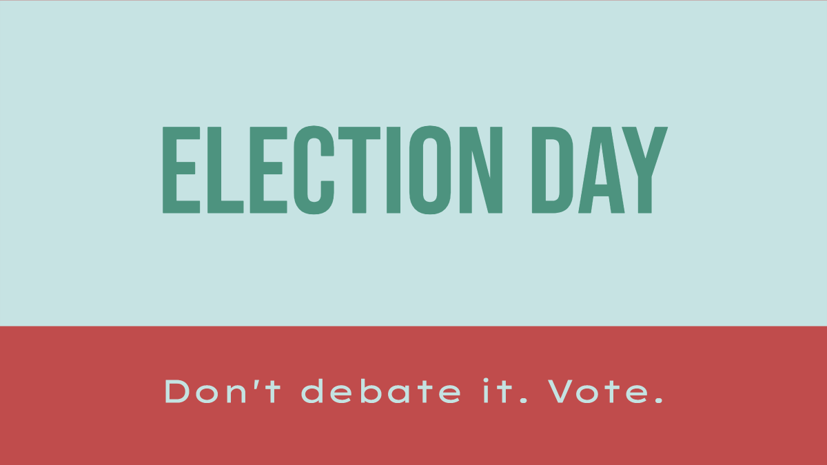 Election day - don't debate it, vote