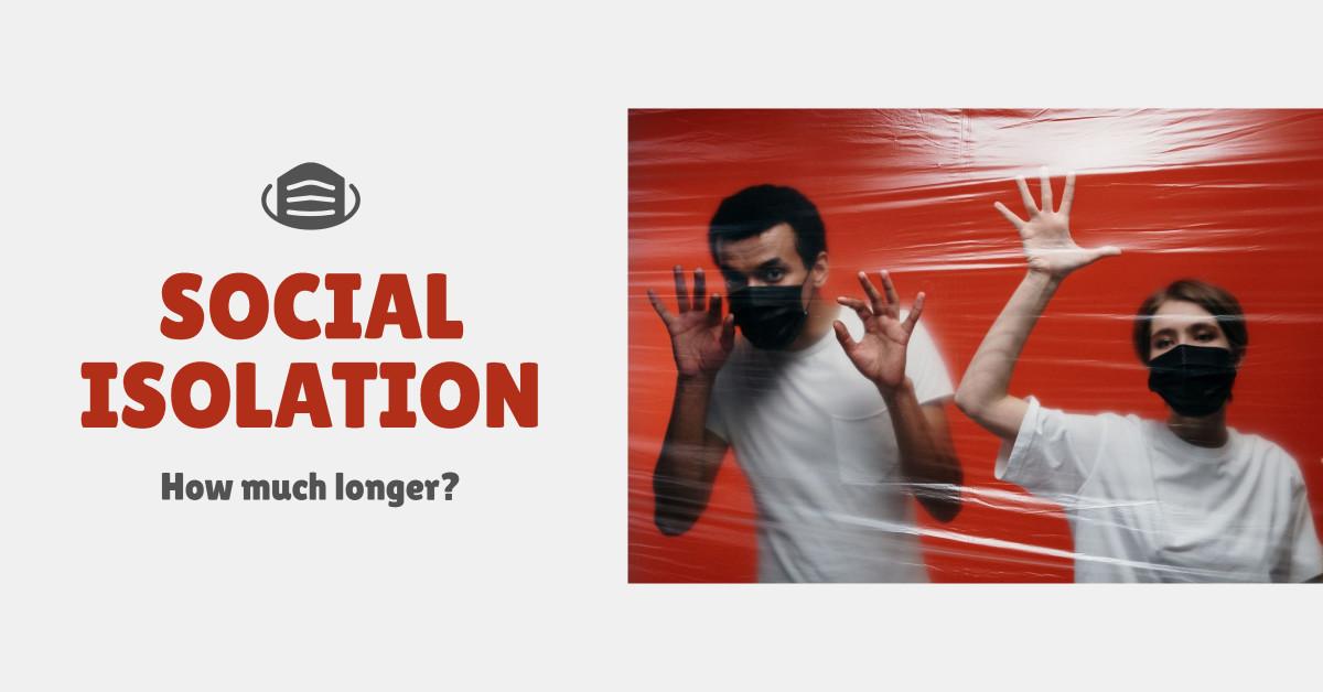 Social Isolation - How much longer?