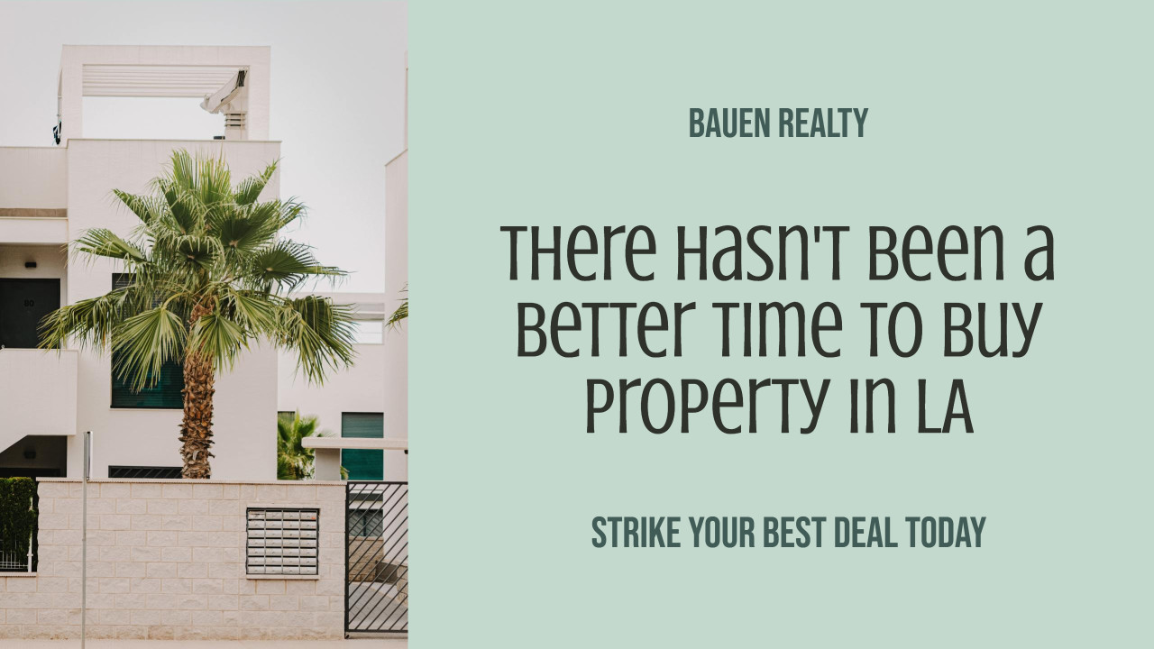 There hasn't been a better time to buy property in LA