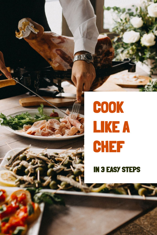 Cook like a chef in 3 easy steps