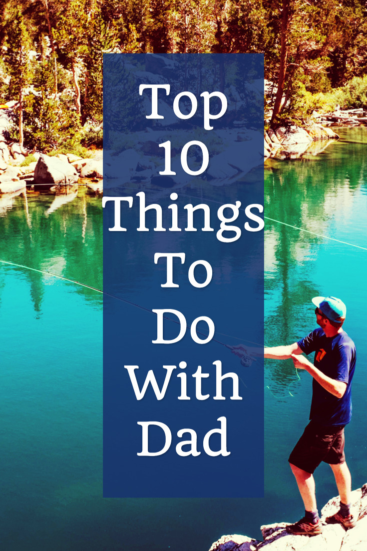 Top 10 things to do with dad