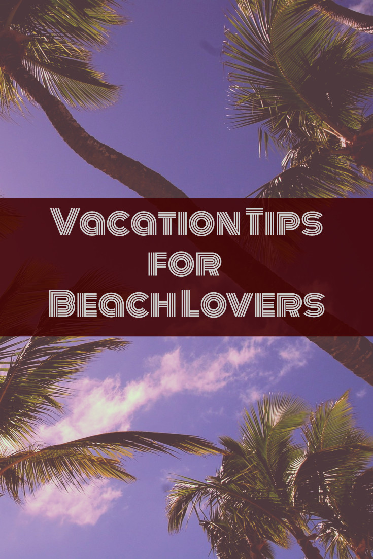 Vacation tips for beach lovers