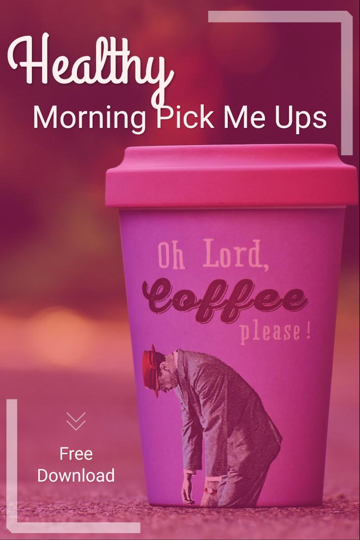 Healthy morning pick me ups
