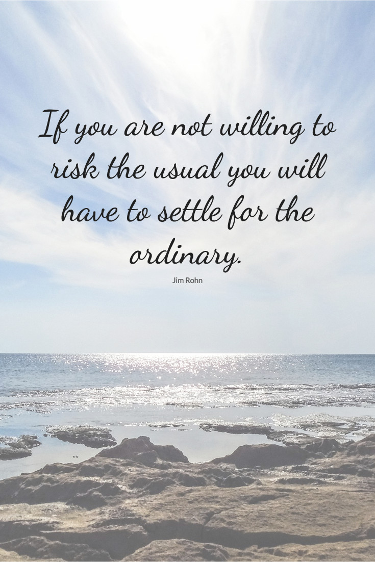 Risk the usual - You settle for the ordinary