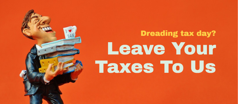 Leave your taxes to us!