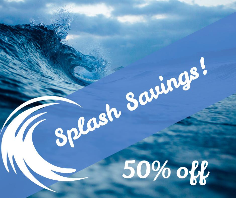 Splash savings 50% off