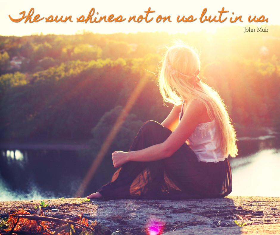 Sun is shining in us