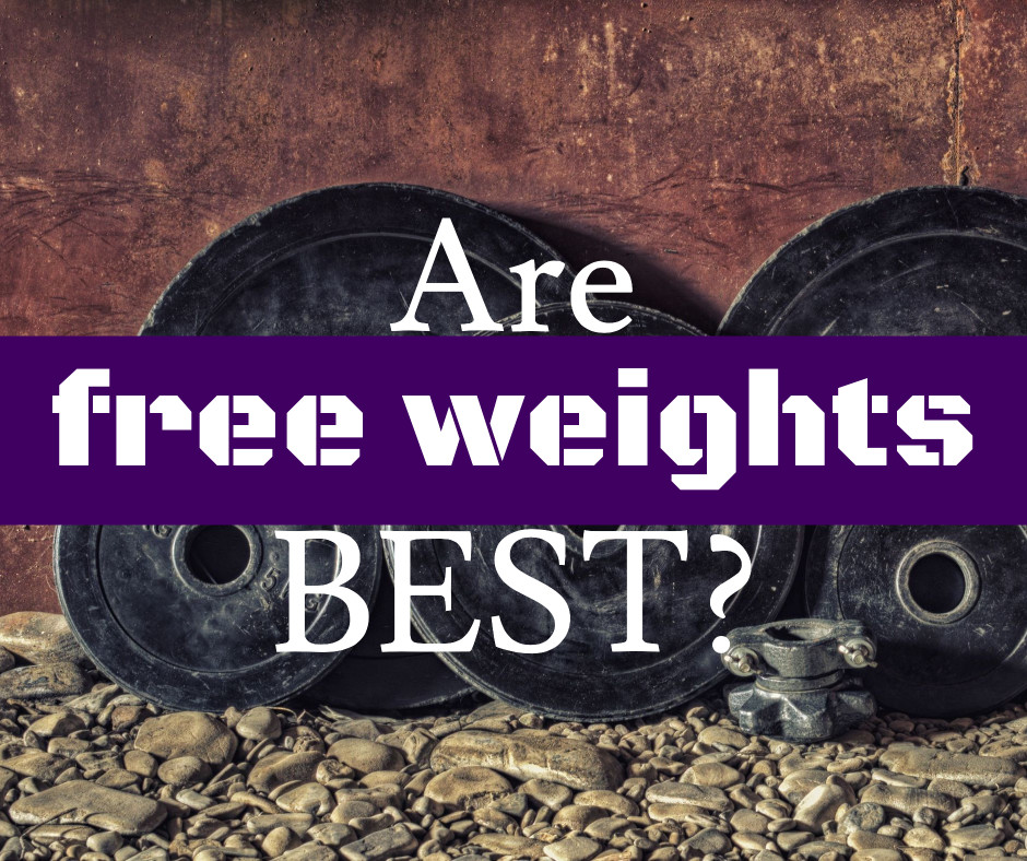 Are free weights best?
