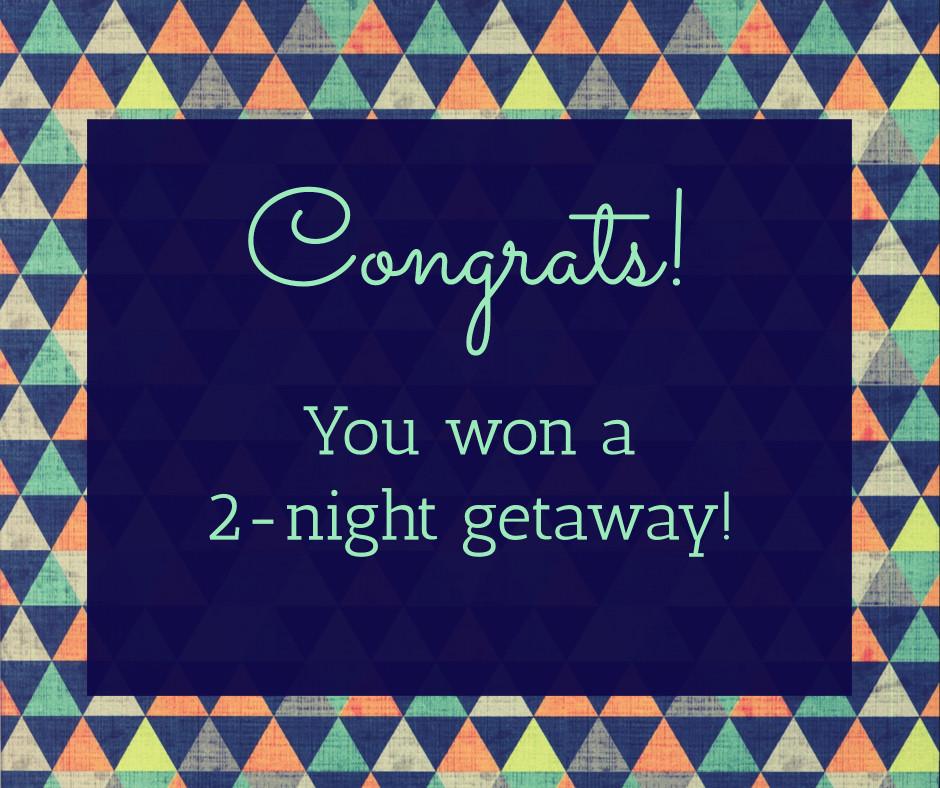 Congrats - You won a 2-night getaway