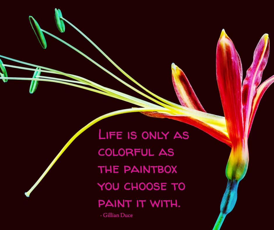 Life is colorful as the paintbox you choose to paint with