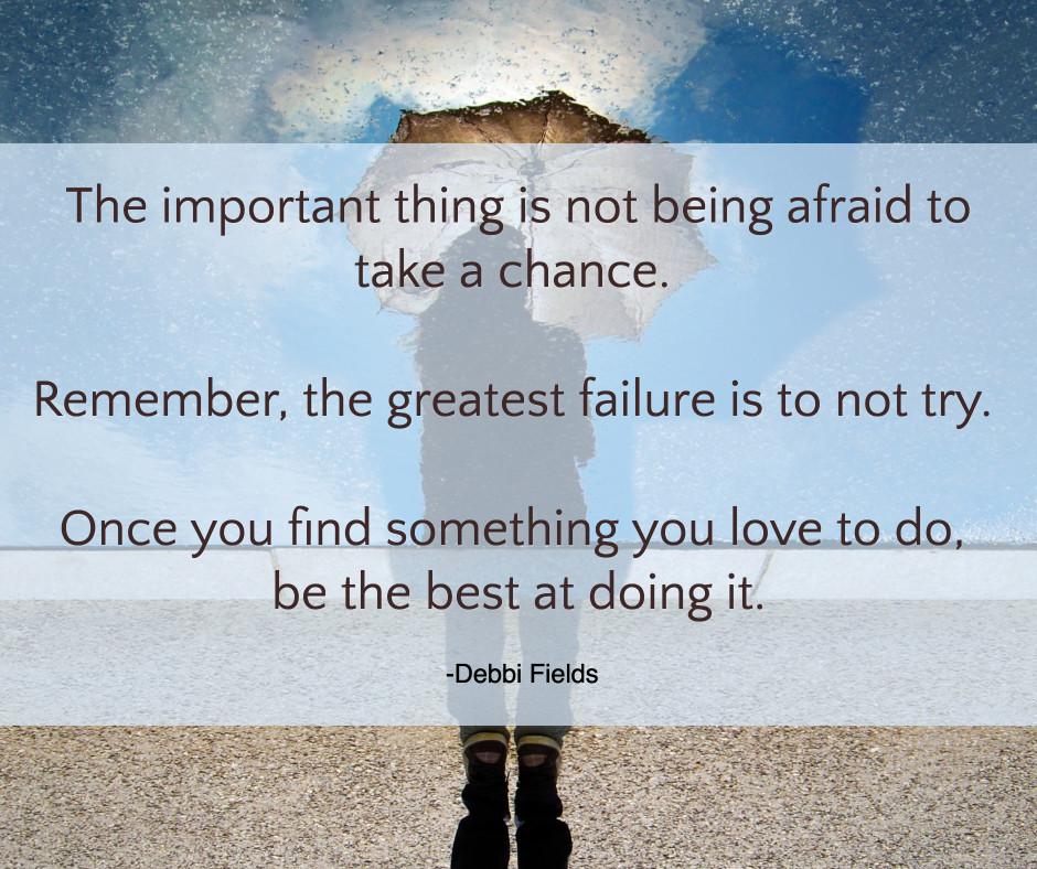 Don't be afraid to take a chance