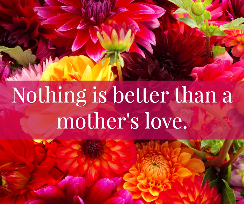 Nothing is better than a mother's love