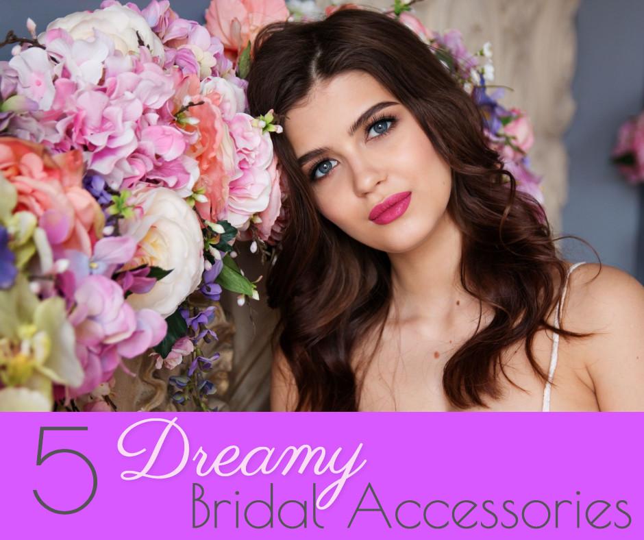 5 dreamy bridal accessories
