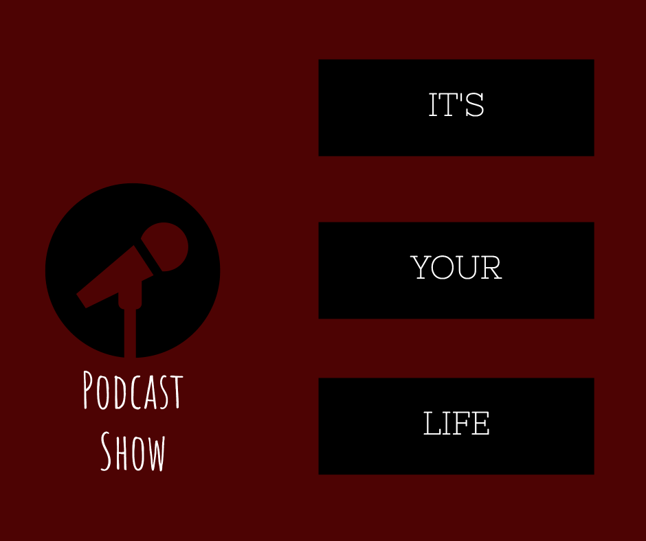It's your life - podcast show